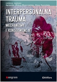 INTERPERSONALNA TRAUMA. <br>  Mechanizmy i konsekwencje